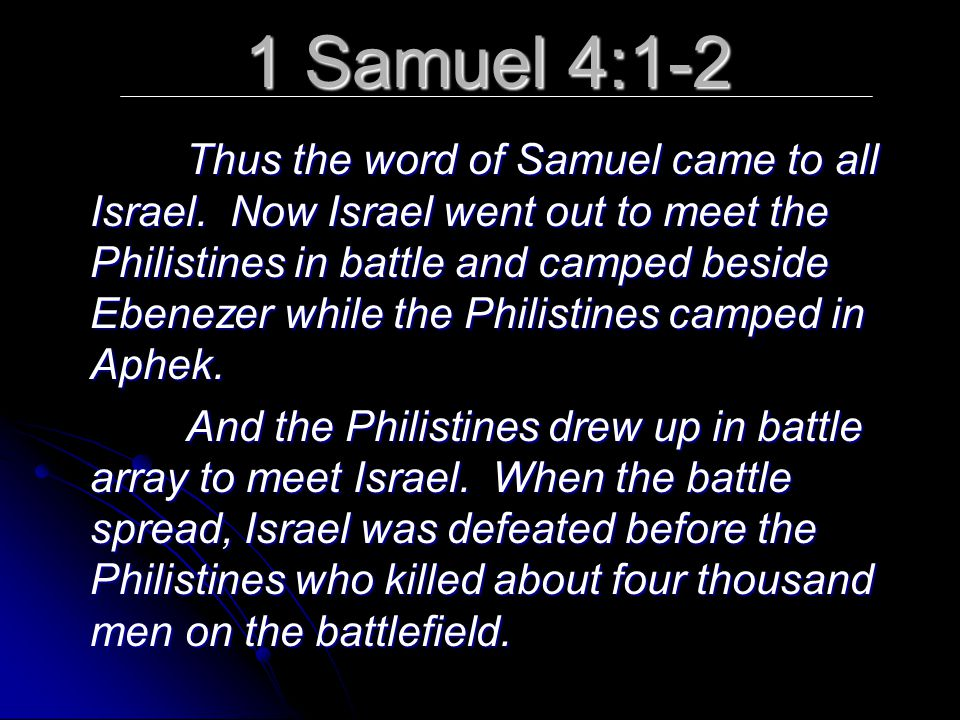 1 Samuel 4:1-2 Thus the word of Samuel came to all Israel.