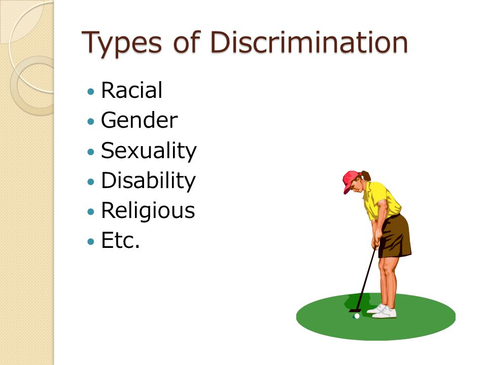 Types of Discrimination Racial Gender Sexuality Disability Religious Etc.