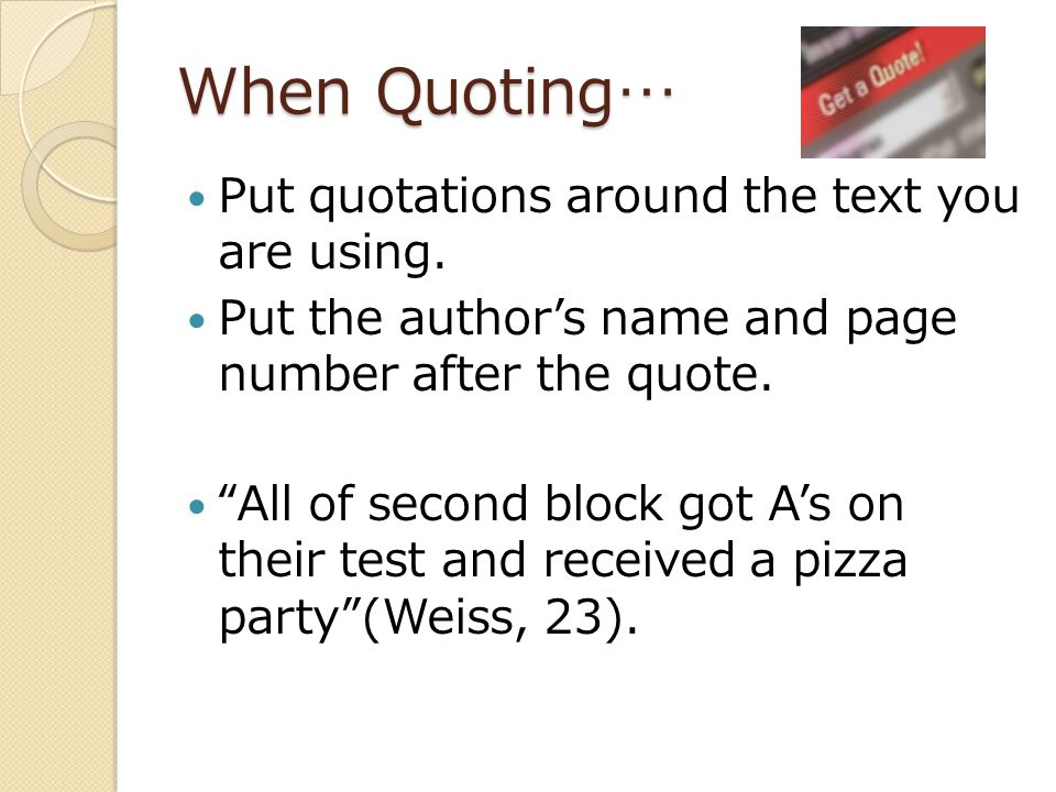 When Quoting… Put quotations around the text you are using.