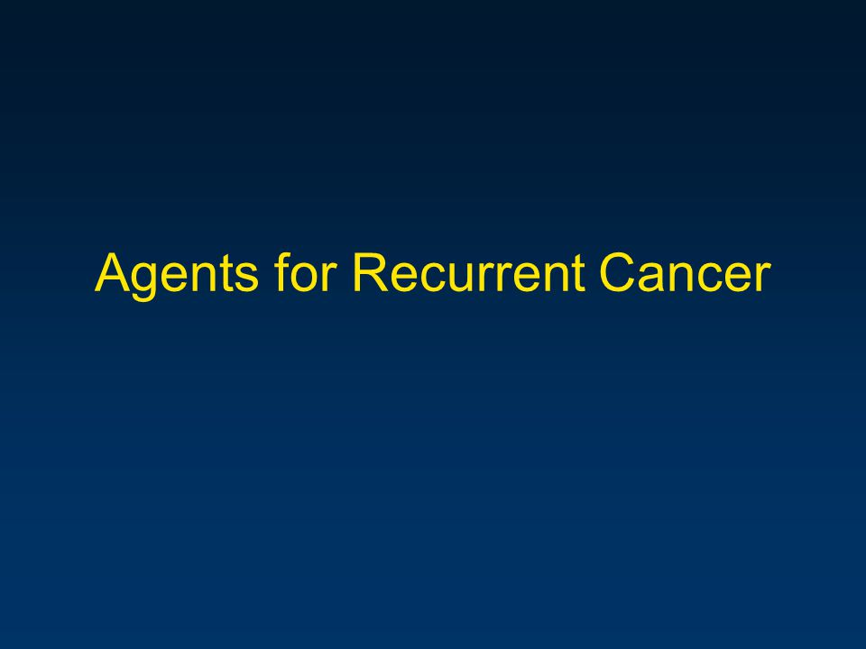 Agents for Recurrent Cancer