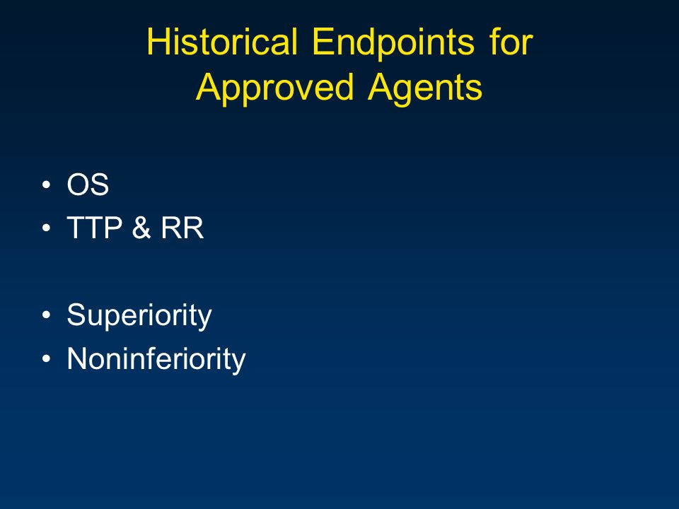 Historical Endpoints for Approved Agents OS TTP & RR Superiority Noninferiority