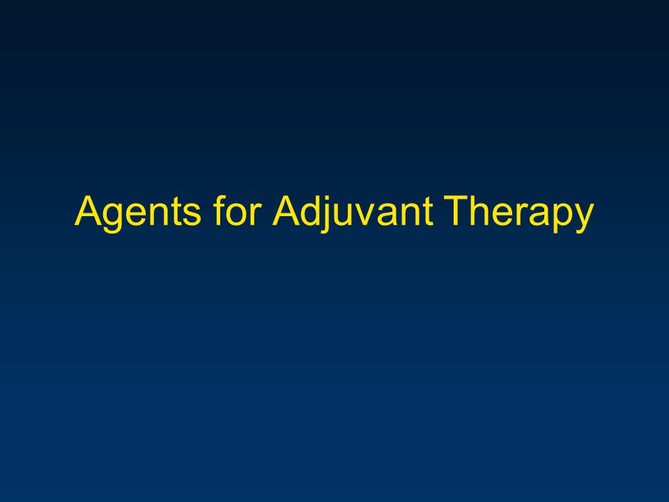 Agents for Adjuvant Therapy