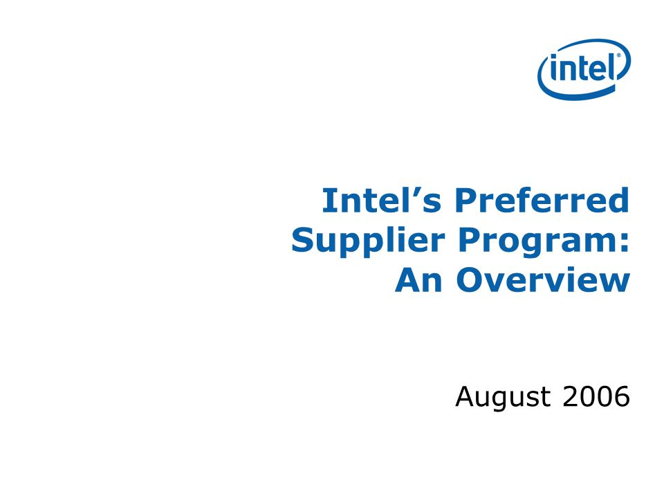 Intel's Preferred Supplier Program: An Overview August 2006
