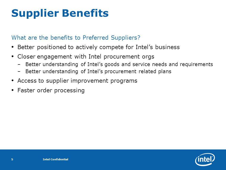 Intel Confidential5 Supplier Benefits What are the benefits to Preferred Suppliers.