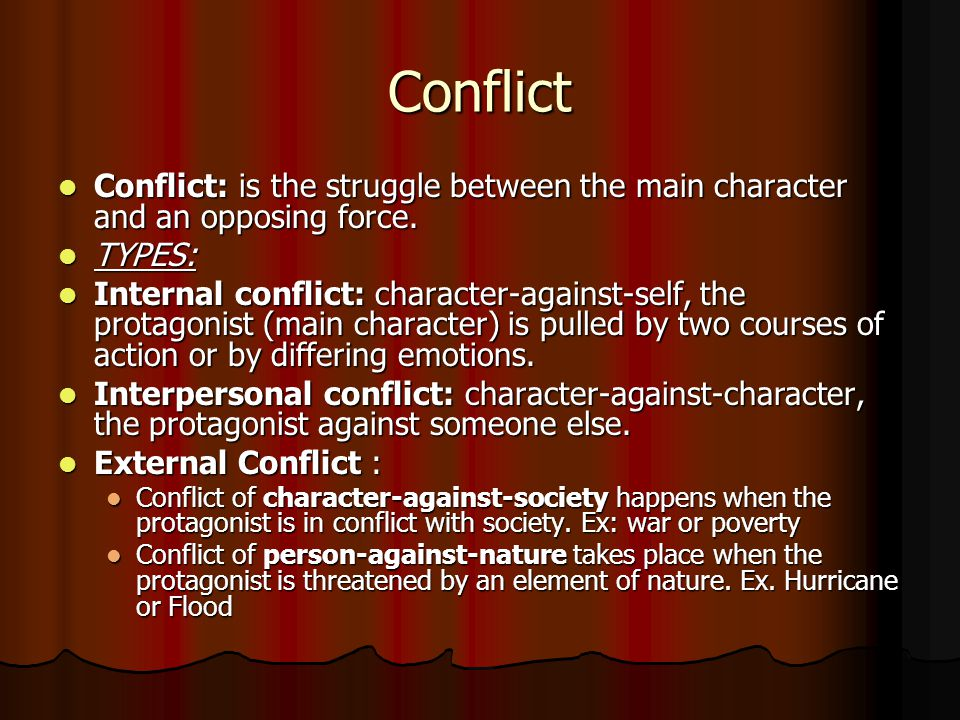 Conflict Conflict: is the struggle between the main character and an opposing force.
