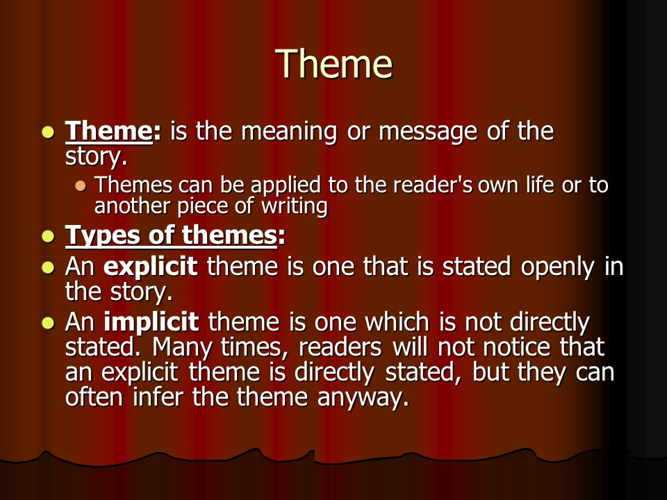 Theme Theme: is the meaning or message of the story.