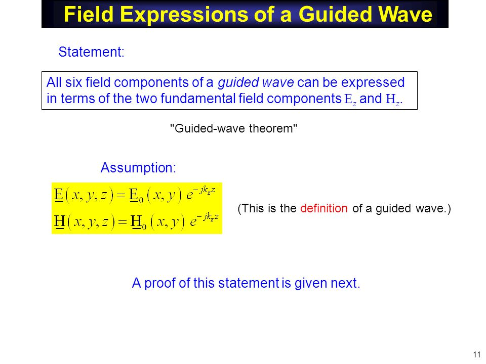 Field Expressions of a Guided Wave All six field components of a guided wave can be expressed in terms of the two fundamental field components E z and H z.