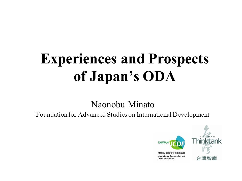 Experiences and Prospects of Japan's ODA Naonobu Minato Foundation for Advanced Studies on International Development