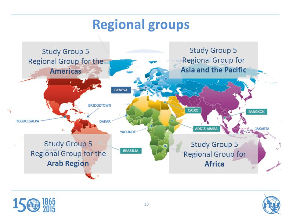 Study Group 5 Regional Group for the Americas Study Group 5 Regional Group for Asia and the Pacific S tudy Group 5 Regional Group for the Arab Region Study Group 5 Regional Group for Africa Regional groups 13