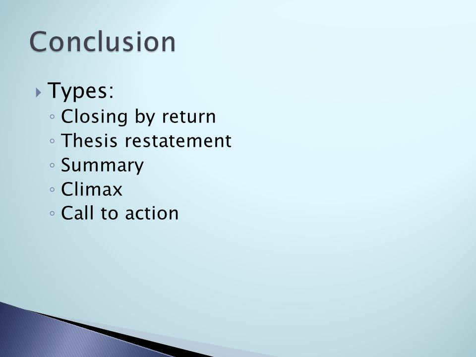  Types: ◦ Closing by return ◦ Thesis restatement ◦ Summary ◦ Climax ◦ Call to action