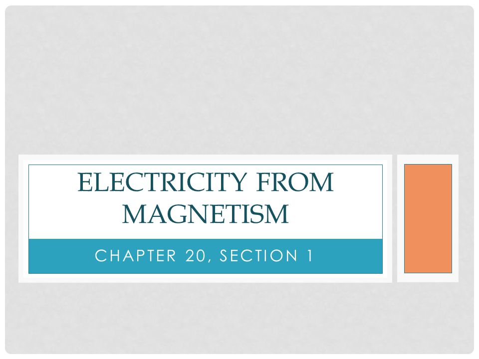 CHAPTER 20, SECTION 1 ELECTRICITY FROM MAGNETISM