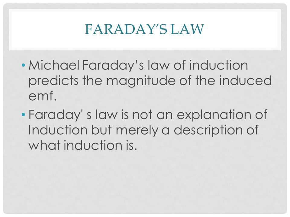 FARADAY'S LAW Michael Faraday's law of induction predicts the magnitude of the induced emf.