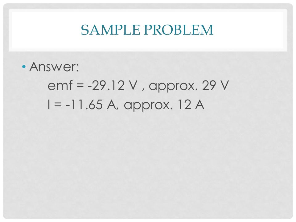 SAMPLE PROBLEM Answer: emf = V, approx. 29 V I = A, approx. 12 A