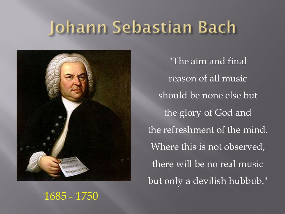 The aim and final reason of all music should be none else but the glory of God and the refreshment of the mind.