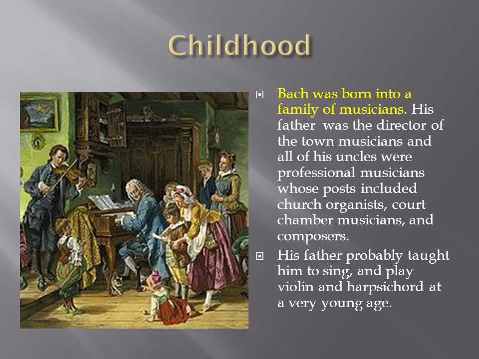  Bach was born into a family of musicians.