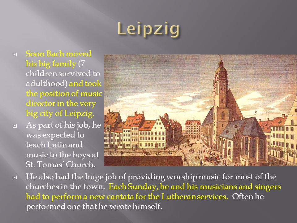  Soon Bach moved his big family (7 children survived to adulthood) and took the position of music director in the very big city of Leipzig.