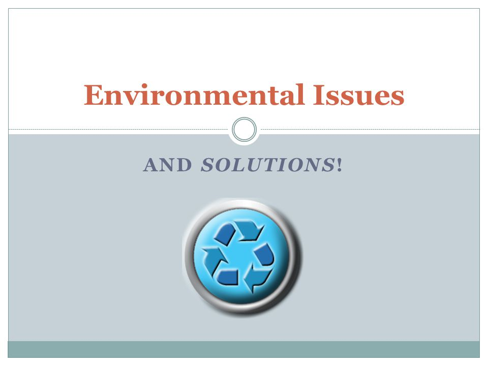 AND SOLUTIONS! Environmental Issues
