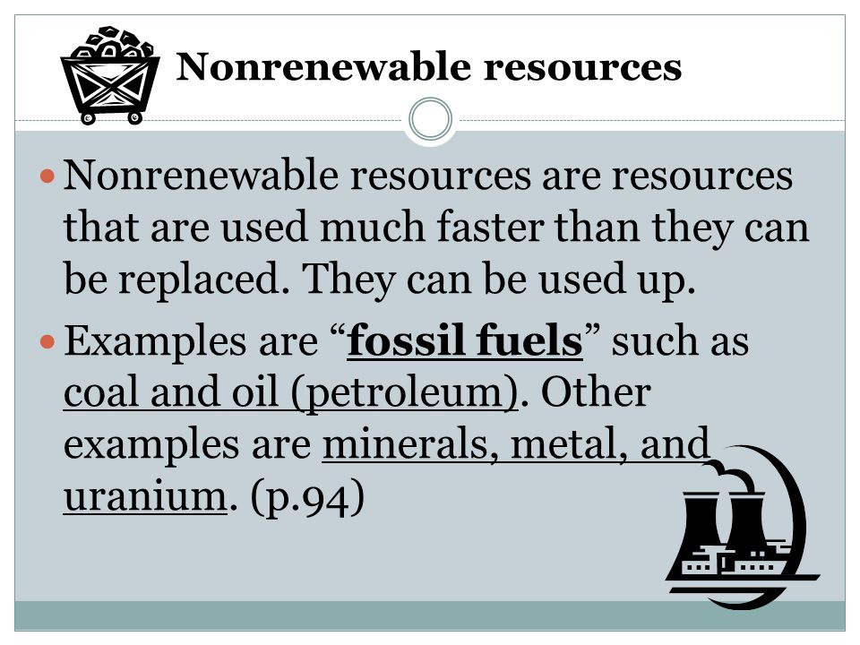 Nonrenewable resources Nonrenewable resources are resources that are used much faster than they can be replaced.