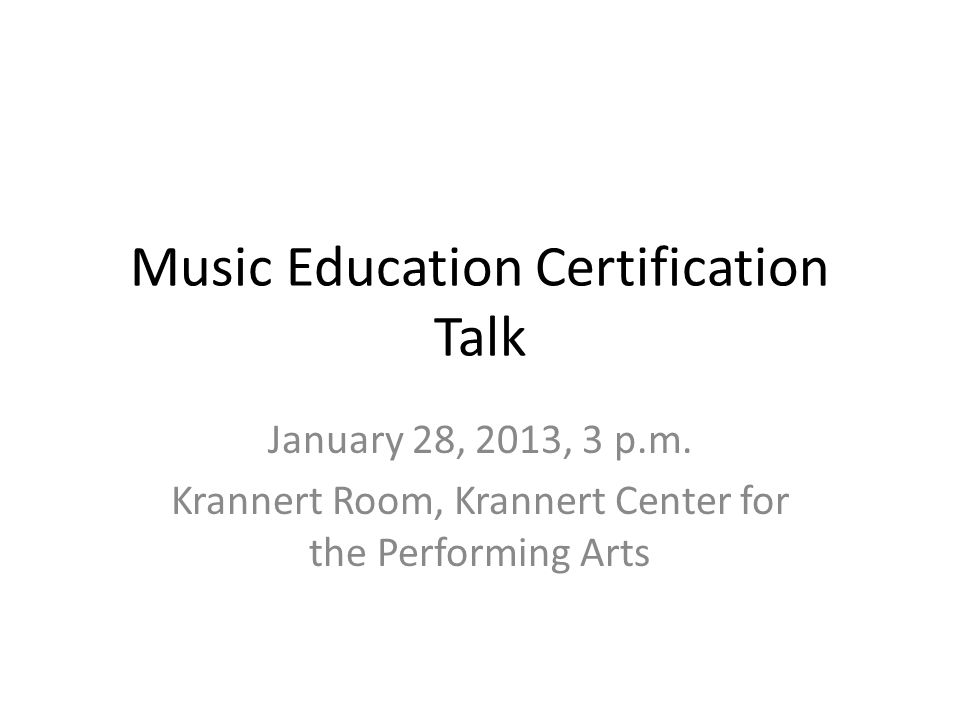 Music Education Certification Talk January 28, 2013, 3 p.m.