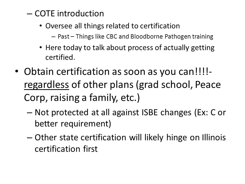 – COTE introduction Oversee all things related to certification – Past – Things like CBC and Bloodborne Pathogen training Here today to talk about process of actually getting certified.