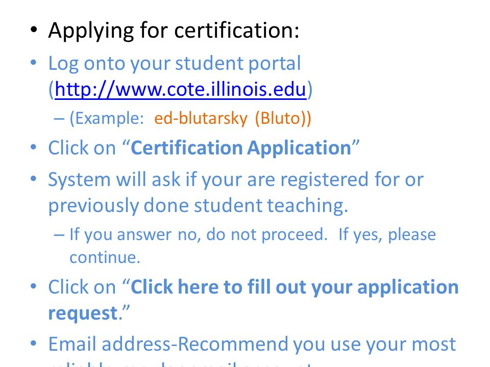 Applying for certification: Log onto your student portal (  – (Example: ed-blutarsky (Bluto)) Click on Certification Application System will ask if your are registered for or previously done student teaching.