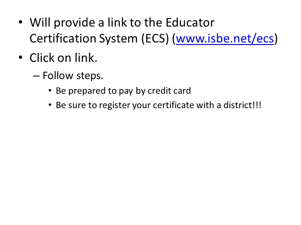 Will provide a link to the Educator Certification System (ECS) (  Click on link.