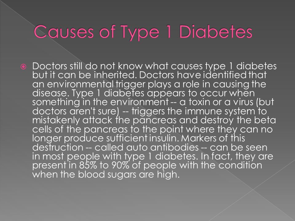  Doctors still do not know what causes type 1 diabetes but it can be inherited.