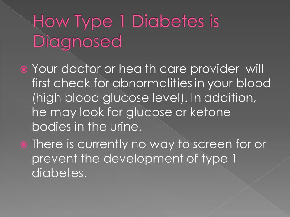  Your doctor or health care provider will first check for abnormalities in your blood (high blood glucose level).