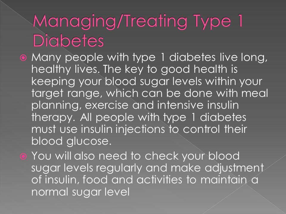  Many people with type 1 diabetes live long, healthy lives.