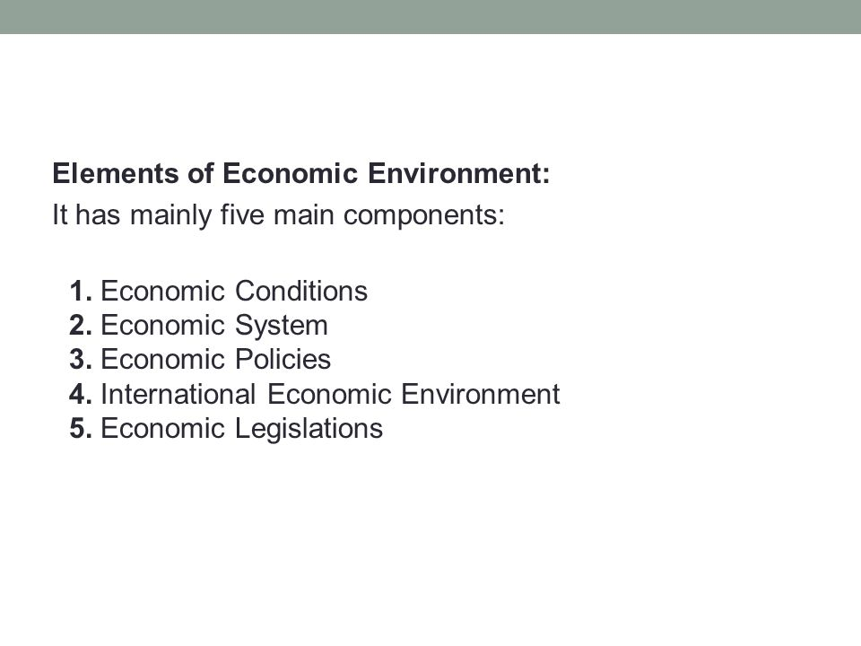 Elements of Economic Environment: It has mainly five main components: 1.