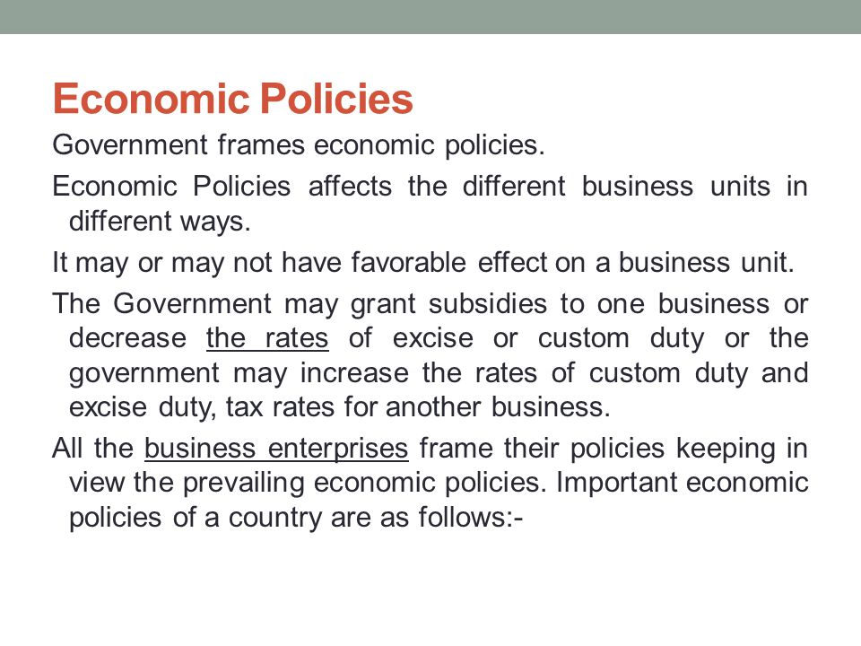 Economic Policies Government frames economic policies.