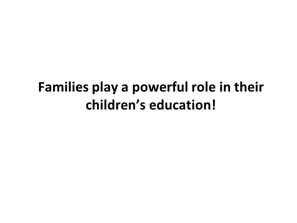 Families play a powerful role in their children's education!