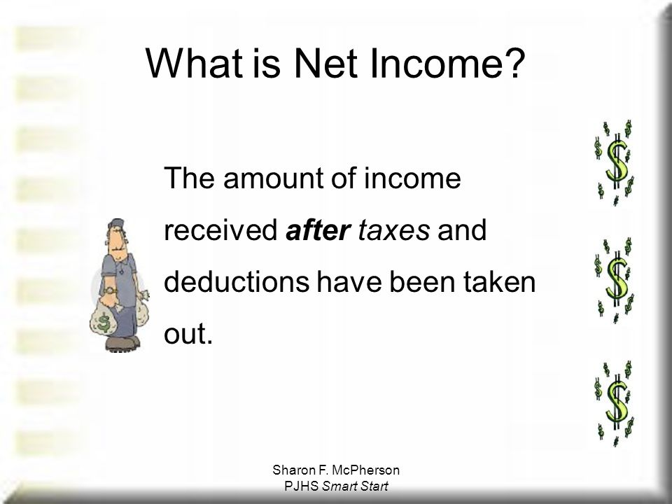 Sharon F. McPherson PJHS Smart Start What is Net Income.