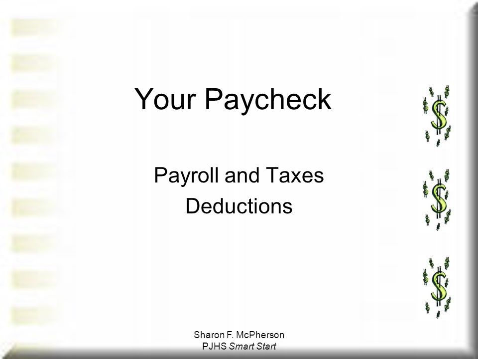 Sharon F. McPherson PJHS Smart Start Your Paycheck Payroll and Taxes Deductions