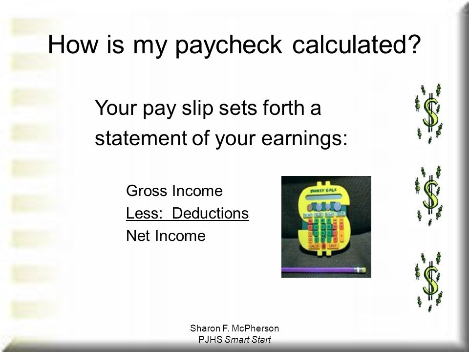 Sharon F. McPherson PJHS Smart Start How is my paycheck calculated.