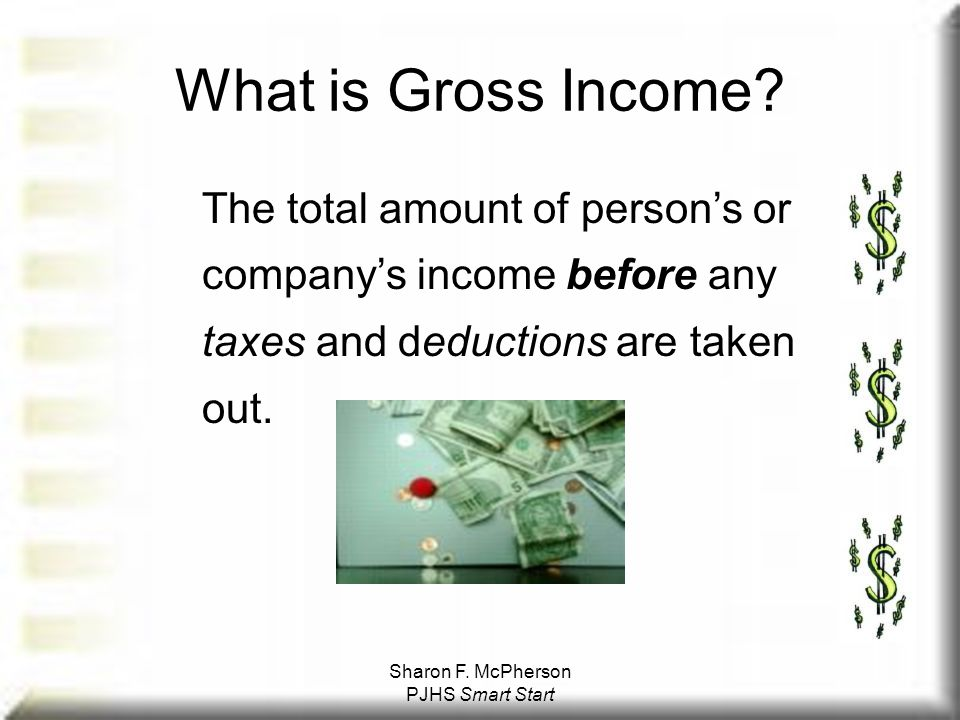 Sharon F. McPherson PJHS Smart Start What is Gross Income.