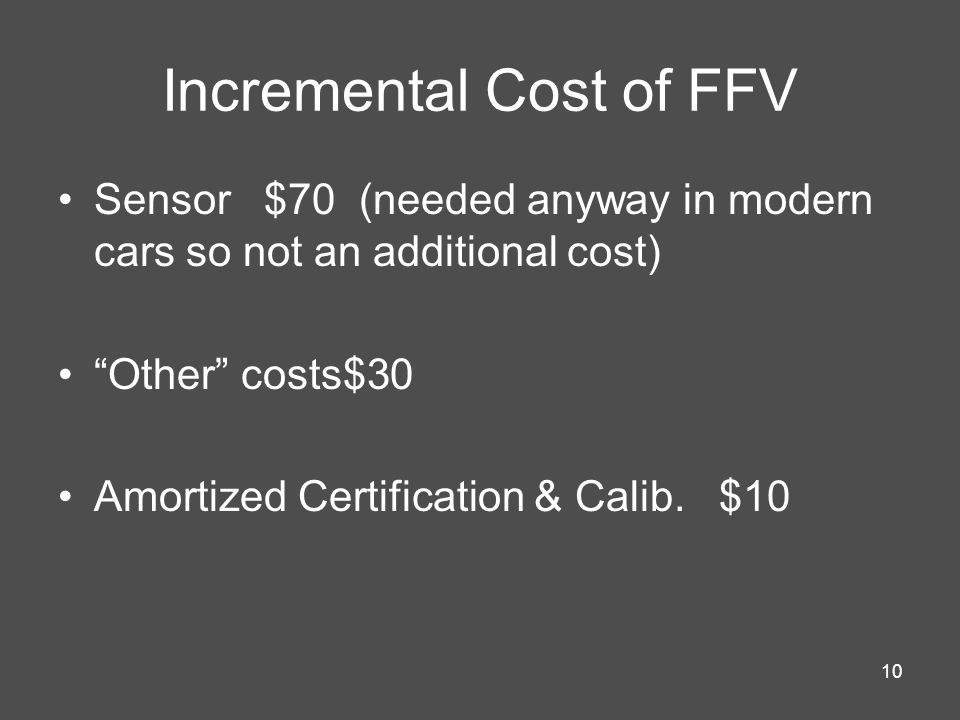 10 Incremental Cost of FFV Sensor $70 (needed anyway in modern cars so not an additional cost) Other costs$30 Amortized Certification & Calib.