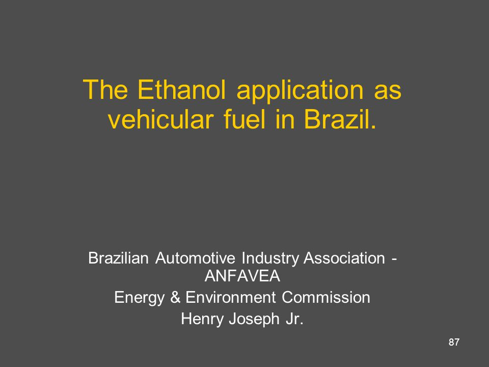 87 The Ethanol application as vehicular fuel in Brazil.