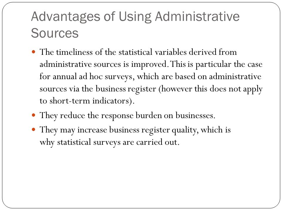 Advantages of Using Administrative Sources The timeliness of the statistical variables derived from administrative sources is improved.