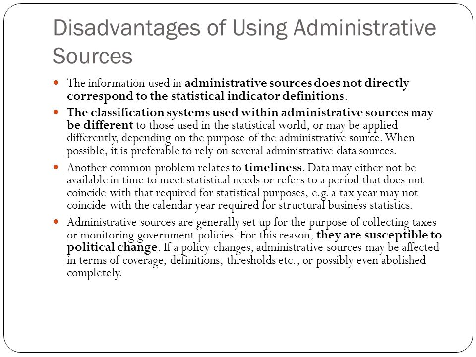 Disadvantages of Using Administrative Sources The information used in administrative sources does not directly correspond to the statistical indicator definitions.
