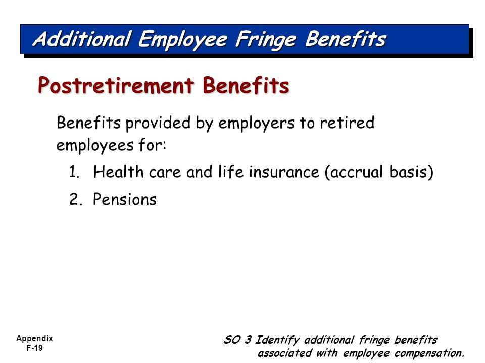 Appendix F-19 SO 3 Identify additional fringe benefits associated with employee compensation.