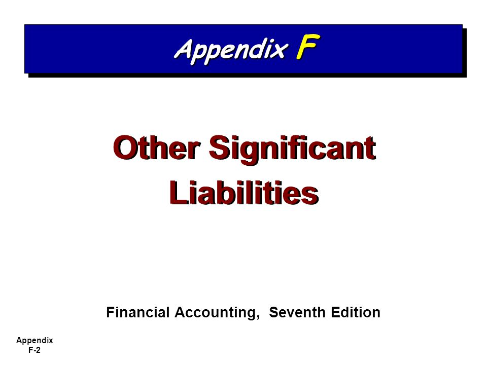 Appendix F-2 Other Significant Liabilities Financial Accounting, Seventh Edition Appendix F