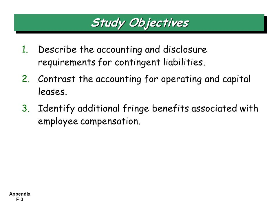 Appendix F Describe the accounting and disclosure requirements for contingent liabilities.