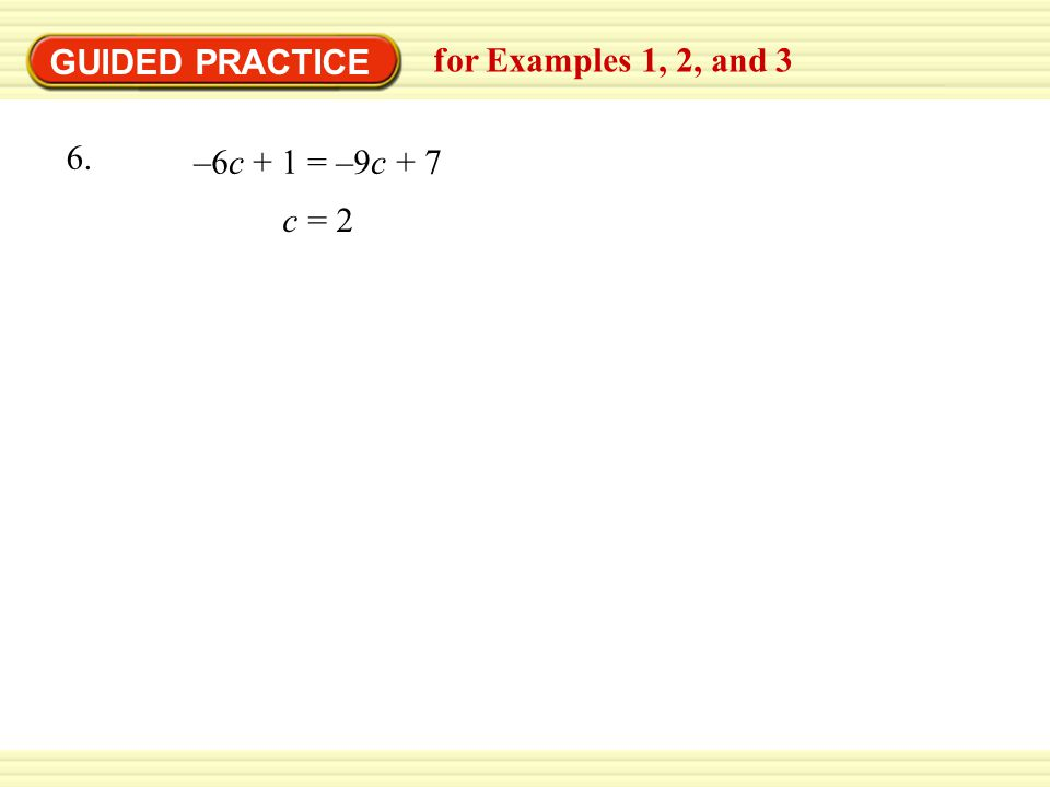 GUIDED PRACTICE for Examples 1, 2, and 3 –6c + 1 = –9c c = 2