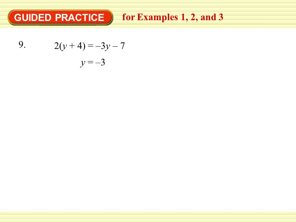 GUIDED PRACTICE for Examples 1, 2, and 3 y = –3 9. 2(y + 4) = –3y – 7