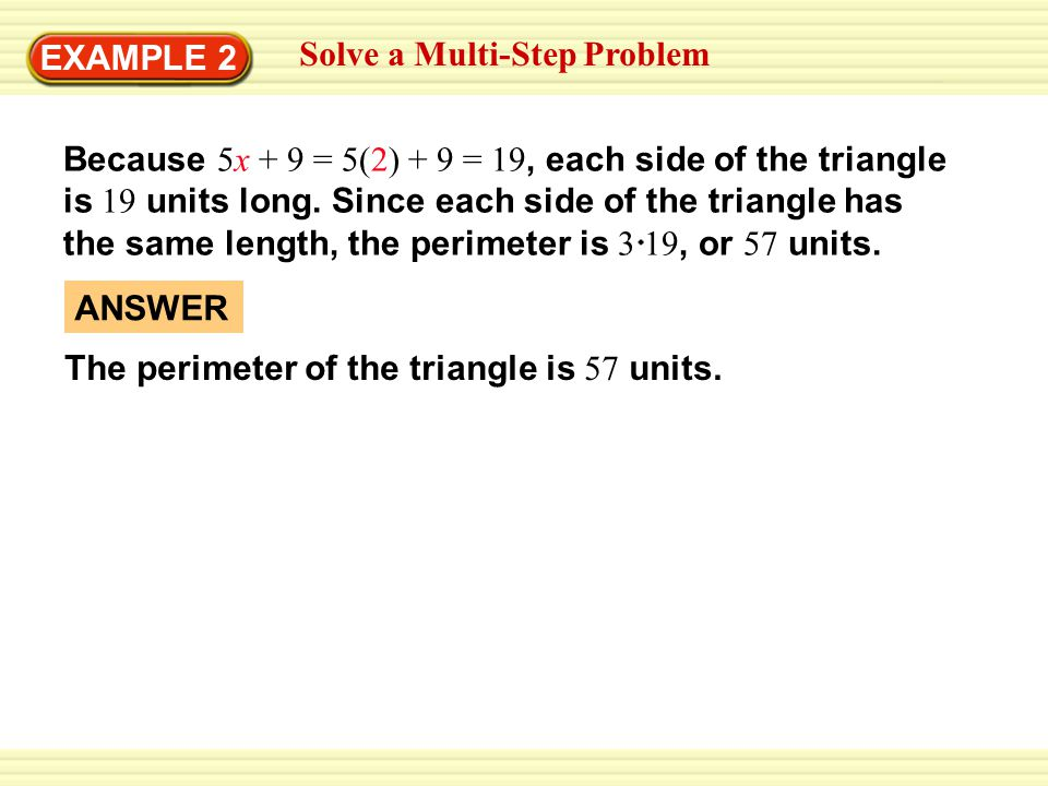 EXAMPLE 2 Solve a Multi-Step Problem Because 5x + 9 = 5(2) + 9 = 19, each side of the triangle is 19 units long.