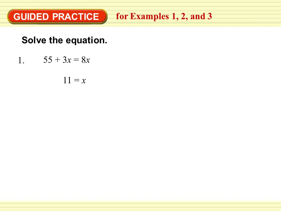 GUIDED PRACTICE for Examples 1, 2, and x = 8x = x Solve the equation.
