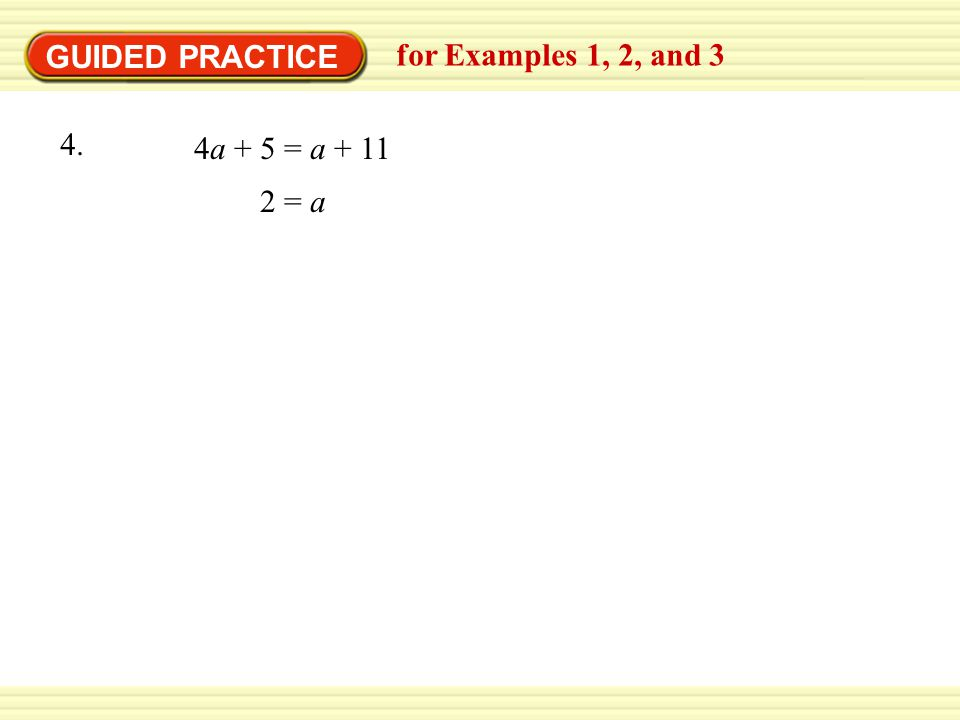 GUIDED PRACTICE for Examples 1, 2, and a + 5 = a = a