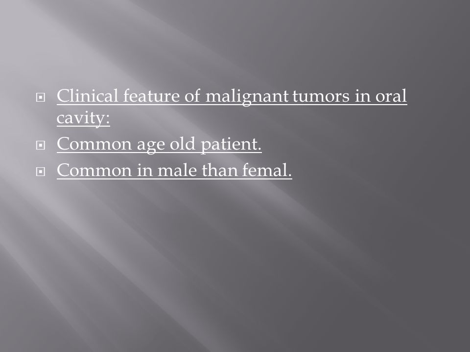  Clinical feature of malignant tumors in oral cavity:  Common age old patient.