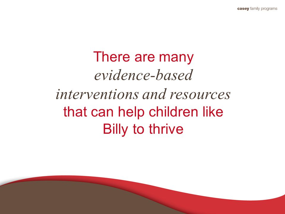 There are many evidence-based interventions and resources that can help children like Billy to thrive